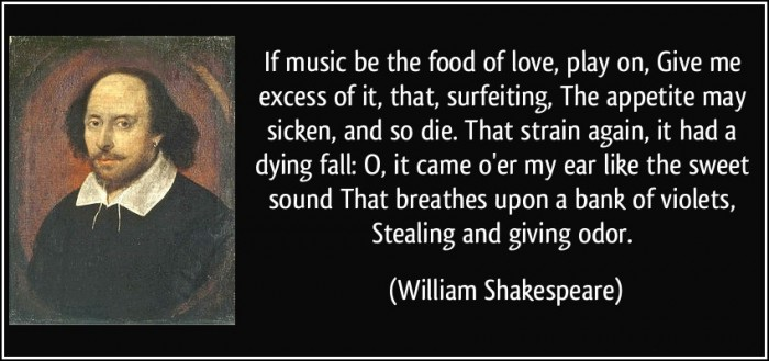 """""""If music be the food of love, play on"""""""