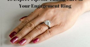 Top 10 Expert Tips for Taking Care of Your Engagement Ring